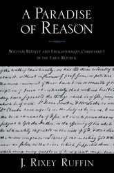 A Paradise of ReasonWilliam Bentley and Enlightenment Christianity in the Early Republic$