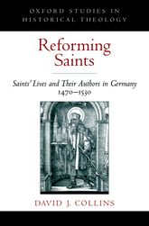 Reforming Saints – Saints' Lives and Their Authors in Germany, 1470-1530 - Oxford Scholarship Online