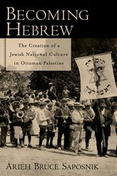 Becoming HebrewThe Creation of a Jewish National Culture in Ottoman Palestine$