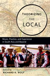 Theorizing the LocalMusic, Practice, and Experience in South Asia and Beyond$