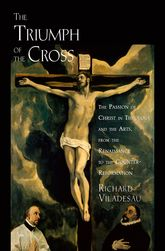 The Triumph of the CrossThe Passion of Christ in Theology and the Arts from the Renaissance to the Counter-Reformation$