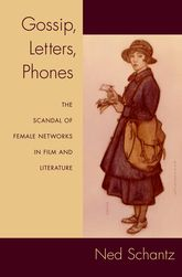 Gossip, Letters, PhonesThe Scandal of Female Networks in Film and Literature