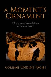 A Moment's OrnamentThe Poetics of Nympholepsy in Ancient Greece$