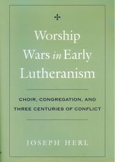 Worship Wars in Early Lutheranism Choir, Congregation and Three Centuries of Conflict - Oxford Scholarship Online