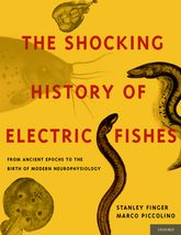 The Shocking History of Electric FishesFrom Ancient Epochs to the Birth of Modern Neurophysiology