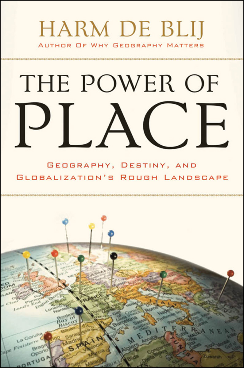 The Power of PlaceGeography, Destiny, and Globalization's Rough Landscape