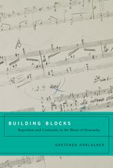 Building BlocksRepetition and Continuity in the Music of Stravinsky