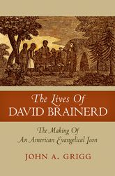 The Lives of David BrainerdThe Making of an American Evangelical Icon$