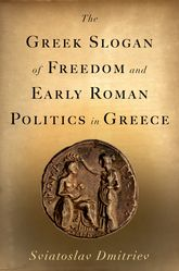 The Greek Slogan of Freedom and Early Roman Politics in Greece - Oxford Scholarship Online