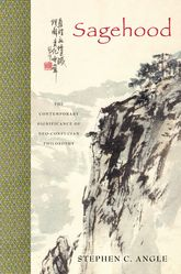 SagehoodThe Contemporary Significance of Neo-Confucian Philosophy$