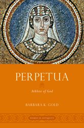 Perpetua – Athlete of God - Oxford Scholarship Online