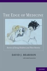 The Edge of Medicine – Stories of Dying Children and Their Parents - Oxford Scholarship Online