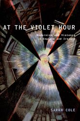 At the Violet HourModernism and Violence in England and Ireland