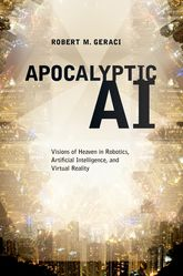Apocalyptic AIVisions of Heaven in Robotics, Artificial Intelligence, and Virtual Reality