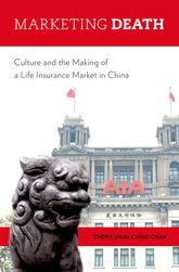 Marketing DeathCulture and the Making of a Life Insurance Market in China