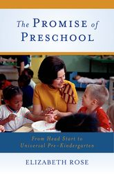 The Promise of PreschoolFrom Head Start to Universal Pre-Kindergarten$