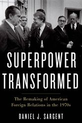 A Superpower TransformedThe Remaking of American Foreign Relations in the 1970s$