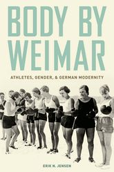 Body by WeimarAthletes, Gender, and German Modernity$