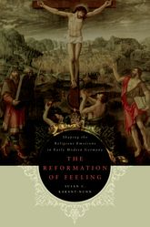 Reformation of FeelingShaping the Religious Emotions in Early Modern Germany$