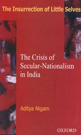 The Insurrection of Little Selves – The Crisis of Secular Nationalism in India - Oxford Scholarship Online