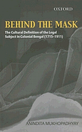 Behind The MaskThe Cultural Definition of the Legal Subject in Colonial Bengal (1715-1911)