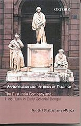 Appropriation and Invention of TraditionThe East India Company and Hindu Law in Early Colonial Bengal