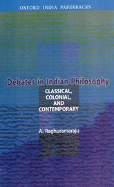 Debates in Indian PhilosophyClassical, Colonial, and Contemporary$