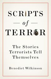 Scripts of TerrorThe Stories Terrorists Tell Themselves