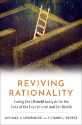 Reviving Rationality – Saving Cost-Benefit Analysis for the Sake of the Environment and Our Health - Oxford Scholarship Online