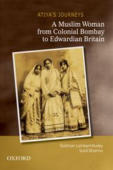 Atiya's JourneysA Muslim Woman from Colonial Bombay to Edwardian Britain
