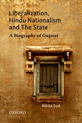 Liberalization, Hindu Nationalism and the State – A Biography of Gujarat - Oxford Scholarship Online