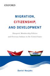 Migration, Citizenship, and DevelopmentDiasporic Membership Policies and Overseas Indians in the United States