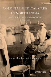 Colonial Medical Care in North IndiaGender, State, and Society, c. 1830-1920$