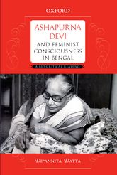 Ashapurna Devi and Feminist Consciousness in BengalA Bio-critical Reading