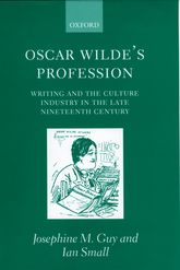 Oscar Wilde's Profession – Writing and the Culture Industry in the Late Nineteenth Century - Oxford Scholarship Online