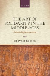 The Art of Solidarity in the Middle AgesGuilds in England 1250-1550