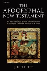 The Apocryphal New TestamentA Collection of Apocryphal Christian Literature in an English Translation