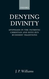 Denying DivinityApophasis in the Patristic Christian and Soto Zen Buddhist Traditions$