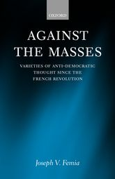 Against the MassesVarieties of Anti-Democratic Thought Since the French Revolution