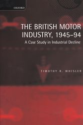 The British Motor Industry, 1945-1994A Case Study in Industrial Decline$