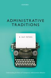 Administrative TraditionsUnderstanding the Roots of Contemporary Administrative Behavior