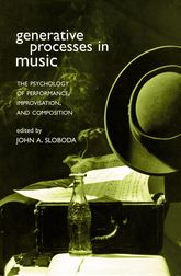 Generative Processes in MusicThe Psychology of Performance, Improvisation, and Composition$
