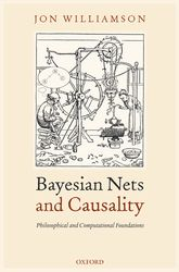Bayesian Nets and CausalityPhilosophical and Computational Foundations$