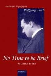No Time to be Brief – A scientific biography of Wolfgang Pauli - Oxford Scholarship Online