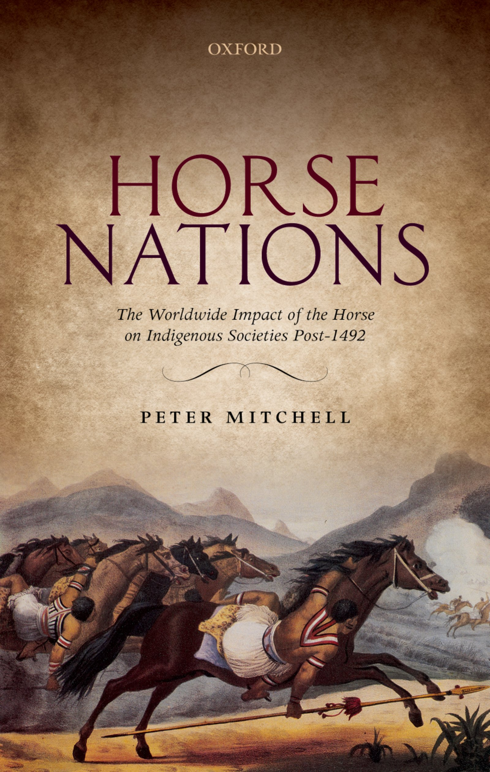 Horse NationsThe Worldwide Impact of the Horse on Indigenous Societies Post-1492