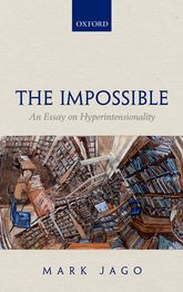 The Impossible – An Essay on Hyperintensionality - Oxford Scholarship Online