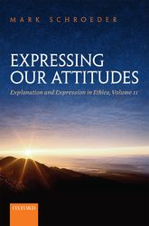 Expressing Our Attitudes – Explanation and Expression in Ethics, Volume 2 - Oxford Scholarship Online