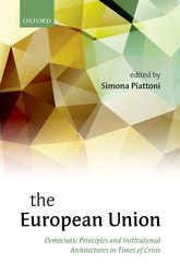 The European Union – Democratic Principles and Institutional Architectures in Times of Crisis - Oxford Scholarship Online