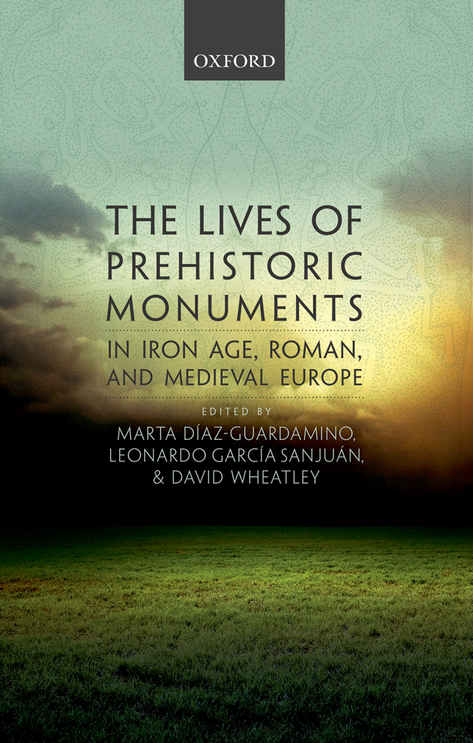 The Lives of Prehistoric Monuments in Iron Age, Roman, and Medieval Europe
