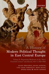 A History of Modern Political Thought in East Central EuropeVolume II: Negotiating Modernity in the 'Short Twentieth Century' and Beyond, Part I: 1918-1968$